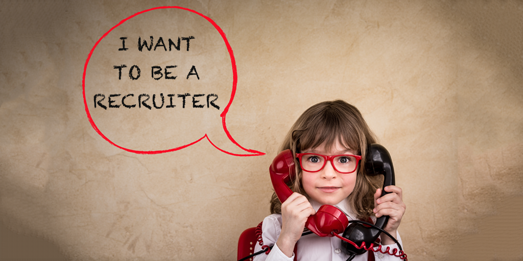 When I Grow Up, I Want to Be a Recruiter!